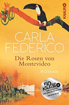 Die Rosen von Montevideo: Roman (German Edition) by [Federico, Carla]