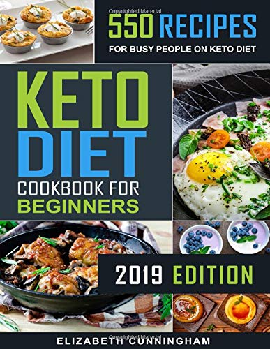 Keto Diet Cookbook For Beginners: 550 Recipes For Busy People on Keto Diet (Keto Diet for Beginners) por Elizabeth Cunningham