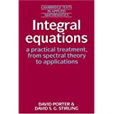 Integral Equations: A Practical Treatment, from Spectral Theory to Applications (Cambridge Texts in Applied Mathematics) by David Porter (1990-09-28)