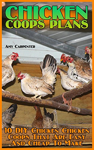 Chicken Coops Plans: 10 DIY Chicken Chicken Coops That Are Easy And Cheap To Make (English Edition)