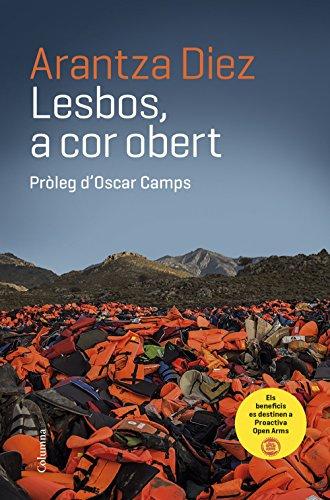 Lesbos, a cor obert : Pròleg d'Oscar Camps por Arantza Diez Garcia