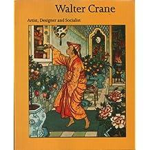 Walter Crane, 1845-1915: Artist, Designer and Socialist