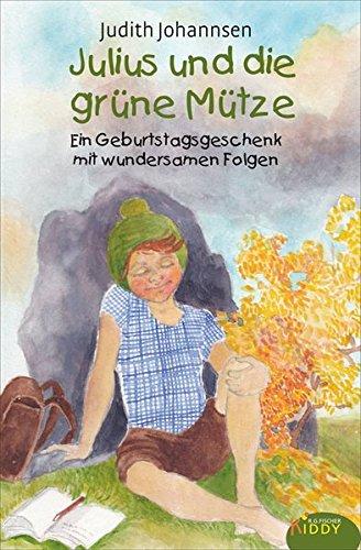 Julius und die grüne Mütze: Ein Geburtstagsgeschenk mit wundersamen Folgen (R.G. Fischer Kiddy)