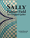 Sally Palmer Field, New Engand Quilter by Judith Buswick (2012-09-21)