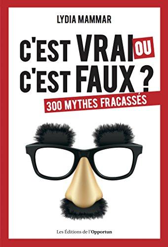 C'est vrai ou c'est faux ? - 300 mythes fracassés: 300 mythes fracassés (HORS COLL) par Lydia Mammar