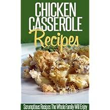 Chicken Casserole Recipes: Savory And Tasty Chicken Casserole Recipes For Busy Cooks. (Simple Casserole Recipe Series) (English Edition)