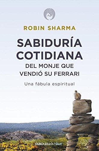 Sabiduría cotidiana del monje que vendió su Ferrari: Una fábula espiritual (CLAVE) por Robin Sharma