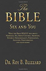 The Bible Sex and You: What the Bible REALLY says about: Marriage, Sex, Birth Control, Abortion, Divorce, Homosexuality, Fornication, Adultery, Masturbation and much more!