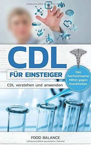 CDL FÜR EINSTEIGER: CDL verstehen und anwenden Das hochwirksame Mittel gegen Krankheiten (CDL Handbuch, Band 1)