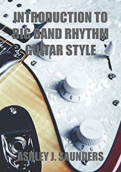 Introduction to Big Band Rhythm Guitar Style (English Edition) di [Saunders, Ashley]