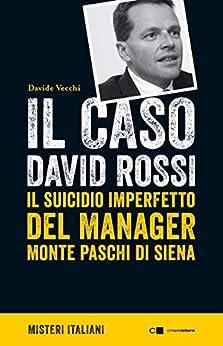 Il Caso David Rossi: Il Suicidio Imperfetto Del Manager Monte Dei Paschi Di Siena por Davide Vecchi