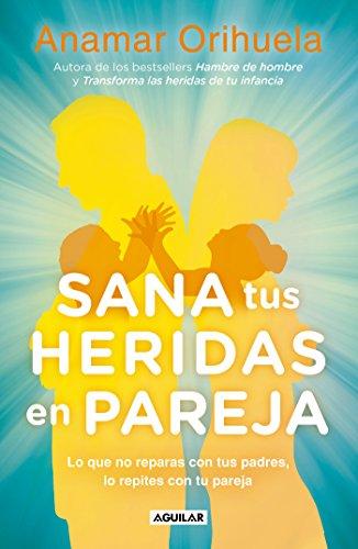 Sana Tus Heridas En Pareja / Heal Your Wounds as a Couple por Anamar Orihuela