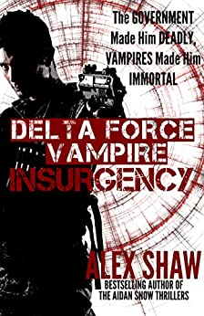 Delta Force Vampire: Insurgency by [Shaw, Alex]