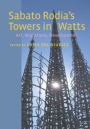 Sabato Rodia's Towers in Watts: Art, Migrations, Development (Critical Studies in Italian America) (English Edition)