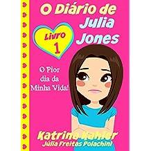 O Diário de Julia Jones - O Pior dia da Minha Vida! (Portuguese Edition)