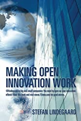 Making Open Innovation Work: @lindegaard to big and small companies: You need to open up your innovation efforts! Read this book and visit www.15inno.com for good advice. by Stefan Lindegaard (2011-10-27)