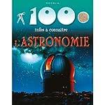 L'ASTRONOMIE 100 INFOS A CONNA�TRE