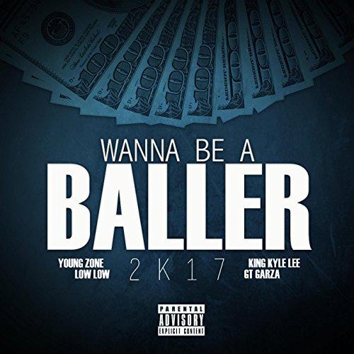 Wanna Be a Baller 2k17 (feat. King Kyle Lee & Gt Garza) [Explicit]