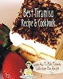 Best Tiramisu Recipe Cookbook. Learn How To Make Tiramisu with these Easy Recipes (English Edition)