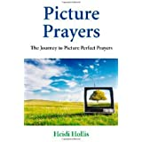 Picture Prayers: The Journey to Picture Perfect Prayers by Heidi Hollis (2009-04-16)
