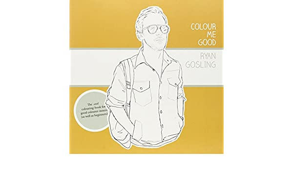 Buy Colour Me Good Ryan Gosling 1 Book Online At Low Prices In India