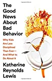 #9: The Good News About Bad Behavior: Why Kids Are Less Disciplined Than Ever—And What to Do About It