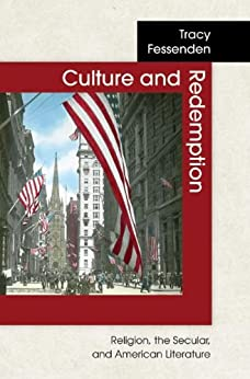 Culture and Redemption: Religion, the Secular, and American Literature by [Fessenden, Tracy]