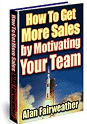 How to get More Sales By Motivating Your Team