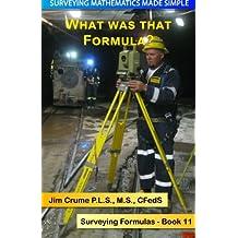 What was that Formula?: Surveying Formulas: Volume 11 (Surveying Mathematics Made Simple)
