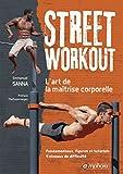 Street Workout - l'Art de la Maitrise Corporelle - Fondamentaux, Figures...