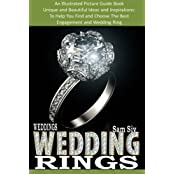 Wedding Rings : An Illustrated Picture Guide Book : Unique and Beatiful Ideas and Inspirations: To Help You Find and Choose The Best Engagement and Wedding Ring (Weddings by Sam Siv) (Volume 9) by Sam Siv (2014-11-22)