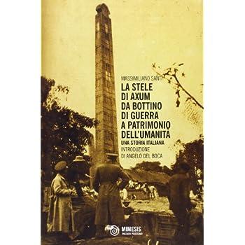 La Stele Di Axum. Da Bottino Di Guerra A Patrimonio Dell'umanità. Una Storia Italiana