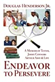 Endeavor to Persevere: A Memoir on Jimmy Connors, Arthur Ashe, Tennis and Life by Mr Douglas Henderson Jr. (2010-12-03)
