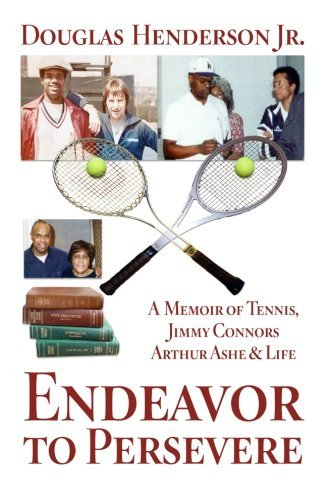Endeavor to Persevere: A Memoir on Jimmy Connors, Arthur Ashe, Tennis and Life by Mr Douglas Henderson Jr. (2010-12-03) par Mr Douglas Henderson Jr.