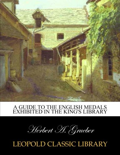 A guide to the English medals exhibited in the King's Library por Herbert A. Grueber