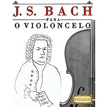J. S. Bach para o Violoncelo: 10 peças fáciles para o Violoncelo livro para principiantes (Portuguese Edition)
