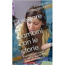 Spiegare ai bambini con le storie: Racconti per rendere semplici i grandi temi della vita moderna