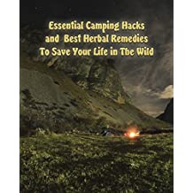 Essential Camping Hacks and  Best Herbal Remedies To Save Your Life in The Wild: (Outdoor Survival Guide, Camping For Beginners, Medicinal Herbs) (Camping, Herbal Medicine) (English Edition)