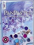 PanPastel®: Die neue Lust auf Pastellmalerei. Mit Online-Videoanleitungen - Nicole Menz