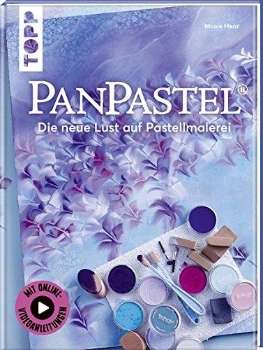 PanPastel®: Die neue Lust auf Pastellmalerei. Mit Online-Videoanleitungen (Pastell-malerei)