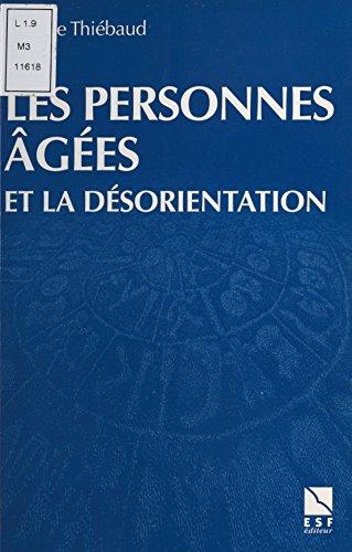 Les Personnes âgées et la désorientation : Comprendre, aider, prévenir, travailler en équipe (Actions sociales) par Danielle Thiébaut