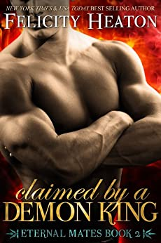 Claimed by a Demon King (Eternal Mates Paranormal Romance Series Book 2) (English Edition) von [Heaton, Felicity]