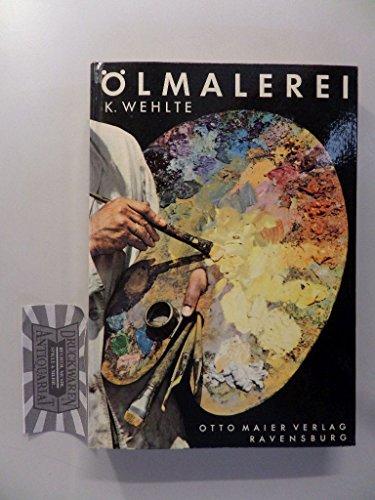 Ölmalerei - Einführung in Techniken und Bildaufbau mit einem Anhang über moderne Lacktechniken.