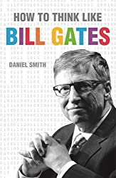 How to Think Like Bill Gates by Daniel Smith (2015-05-28)