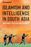 Islamism and Intelligence in South Asia: Militancy, Politics and Security (Library of South Asian History and Culture, Band 18)