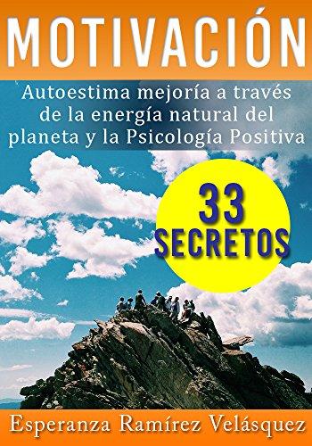 Motivación: Autoestima mejoría a través de la  energía natural del planeta y la Psicología Positiva:¡ 33  secretos!