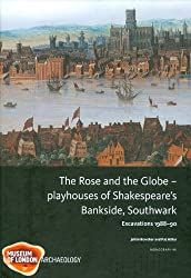 The Rose and the Globe: Playhouses of Tudor Bankside, Southwark Excavations 1988-91 (Mola Monographs)