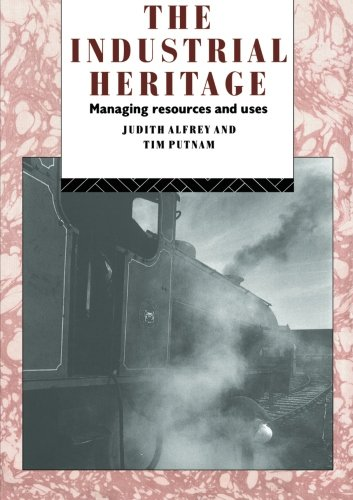 The Industrial Heritage: Managing Resources and Uses (Heritage: Care-Preservation-Management) por Judith Alfrey