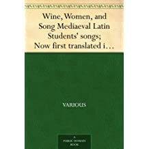 Wine, Women, and Song Mediaeval Latin Students' songs; Now first translated into English verse
