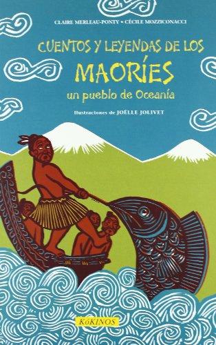 Cuentos y leyendas de los Maoríes: Un pueblo de Oceanía (Cuentos Y Leyendas (kokino) por Claire Merleau-Ponty